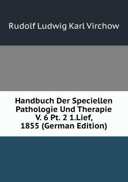 Rudolf Ludwig Karl Virchow Handbuch Der Speciellen Pathologie Und Therapie V. 6 Pt. 2 1.Lief, 1855 (German Edition) józsef budenz ugrische sprachstudien 2 lief german edition