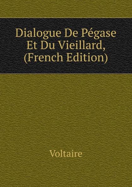 лучшая цена Voltaire Dialogue De Pegase Et Du Vieillard, (French Edition)
