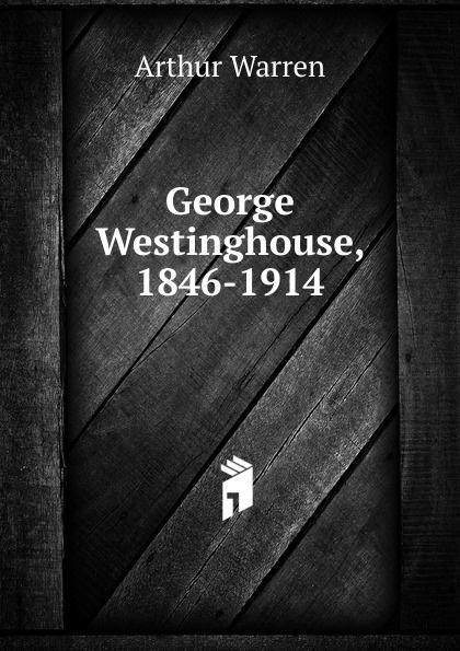 George Westinghouse, 1846-1914