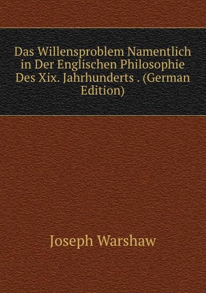 Das Willensproblem Namentlich in Der Englischen Philosophie Des Xix.  Jahrhunderts .  (German Edition) Редкие, забытые и малоизвестные книги, изданные с петровских времен...