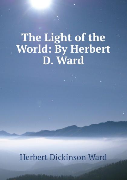 лучшая цена Herbert Dickinson Ward The Light of the World: By Herbert D. Ward