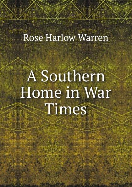 A Southern Home in War Times Редкие, забытые и малоизвестные книги, изданные с петровских времен...