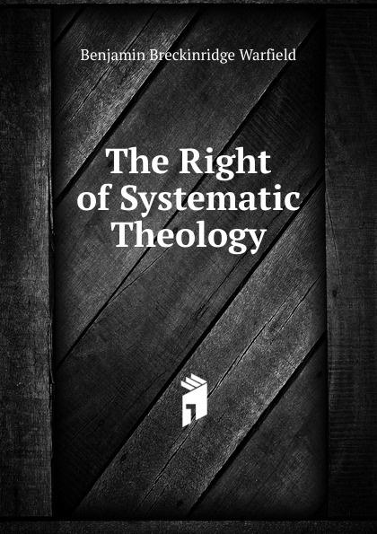 The Right of Systematic Theology Редкие, забытые и малоизвестные книги, изданные с петровских времен...