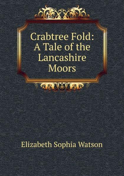 Elizabeth Sophia Watson Crabtree Fold: A Tale of the Lancashire Moors 15 crabtree