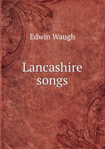 Edwin Waugh Lancashire songs edwin waugh lancashire sketches