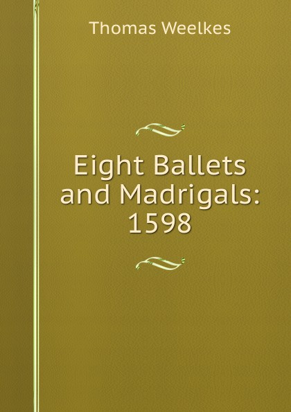 Thomas Weelkes Eight Ballets and Madrigals: 1598