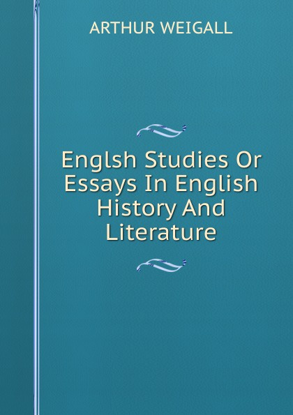 ARTHUR WEIGALL Englsh Studies Or Essays In English History And Literature цена в Москве и Питере