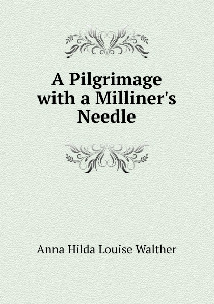 A Pilgrimage with a Milliners Needle