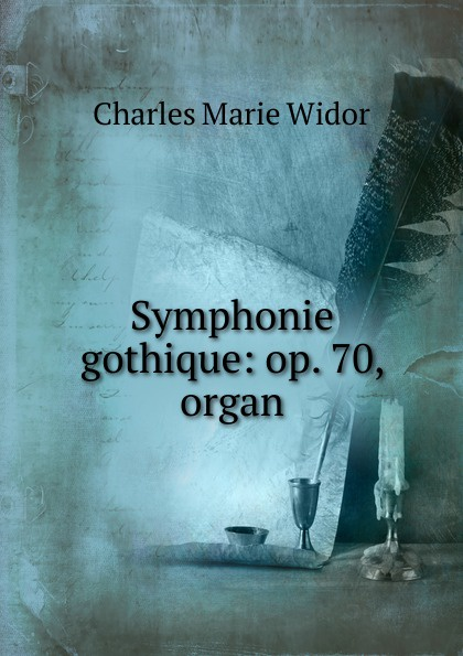 Charles Marie Widor Symphonie gothique: op. 70, organ