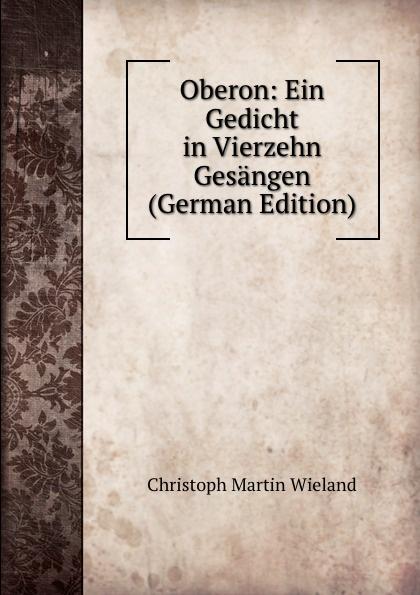 C.M. Wieland Oberon: Ein Gedicht in Vierzehn Gesangen (German Edition)