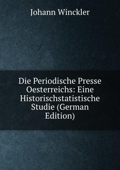 Die Periodische Presse Oesterreichs: Eine Historischstatistische Studie (German Edition)