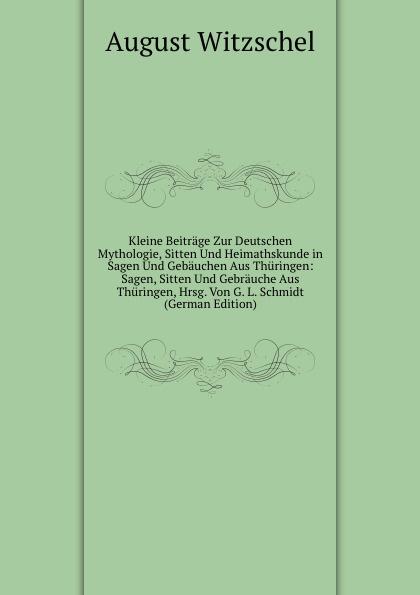 купить August Witzschel Kleine Beitrage Zur Deutschen Mythologie, Sitten Und Heimathskunde in Sagen Und Gebauchen Aus Thuringen: Sagen, Sitten Und Gebrauche Aus Thuringen, Hrsg. Von G. L. Schmidt (German Edition) дешево