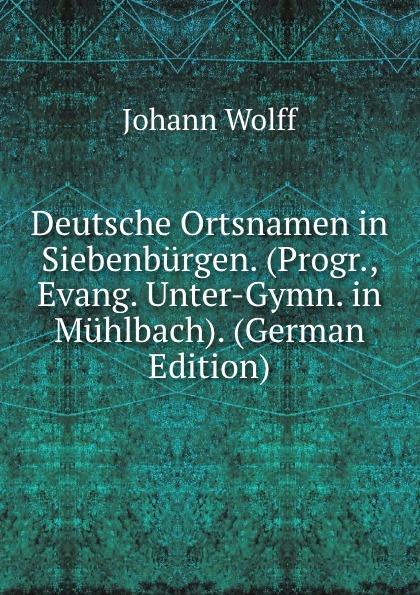 Deutsche Ortsnamen in Siebenburgen. (Progr., Evang. Unter-Gymn. in Muhlbach). (German Edition)