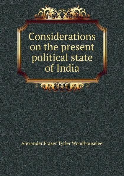 все цены на Alexander Fraser Tytler Considerations on the present political state of India онлайн