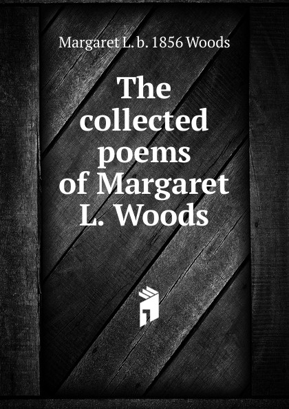 лучшая цена Margaret L. b. 1856 Woods The collected poems of Margaret L. Woods