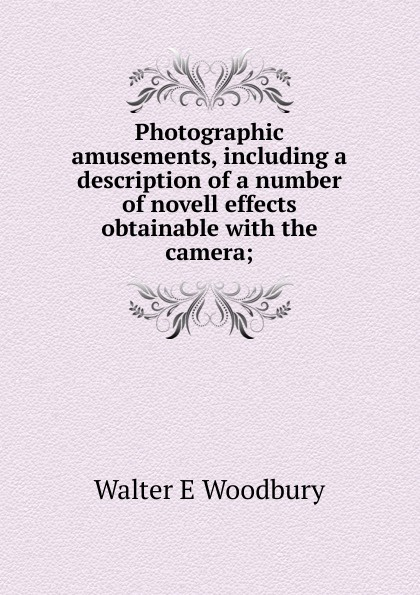 Фото - Walter E Woodbury Photographic amusements, including a description of a number of novell effects obtainable with the camera; micro camera compact telephoto camera bag black olive