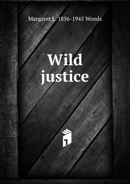 лучшая цена Margaret L. 1856-1945 Woods Wild justice