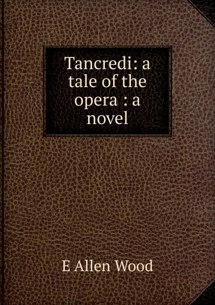 цены на E Allen Wood Tancredi: a tale of the opera : a novel  в интернет-магазинах