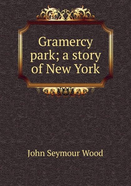 John Seymour Wood Gramercy park; a story of New York gramercy ковер leilani 200x300