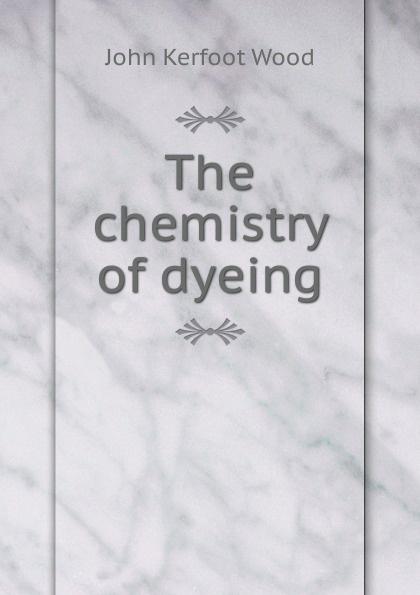 John Kerfoot Wood The chemistry of dyeing john vincent the bioinorganic chemistry of chromium
