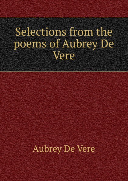 Aubrey de Vere Selections from the poems of Aubrey De Vere sándor petfi selections from poems