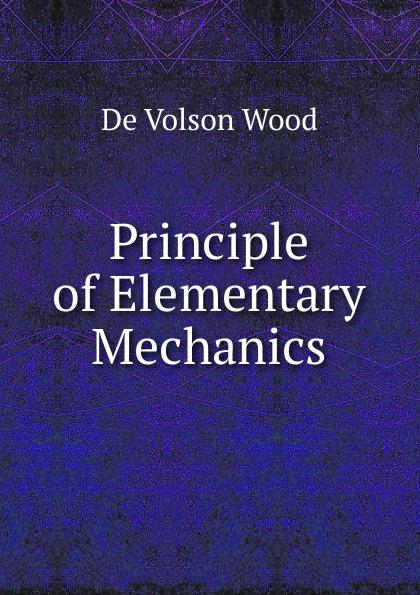 De Volson Wood Principle of Elementary Mechanics elementary fluid mechanics