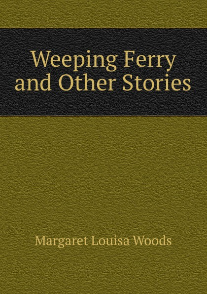 лучшая цена Margaret Louisa Woods Weeping Ferry and Other Stories