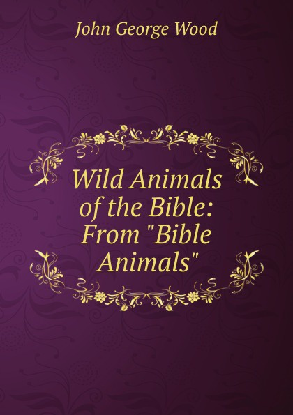 J. G. Wood Wild Animals of the Bible: From