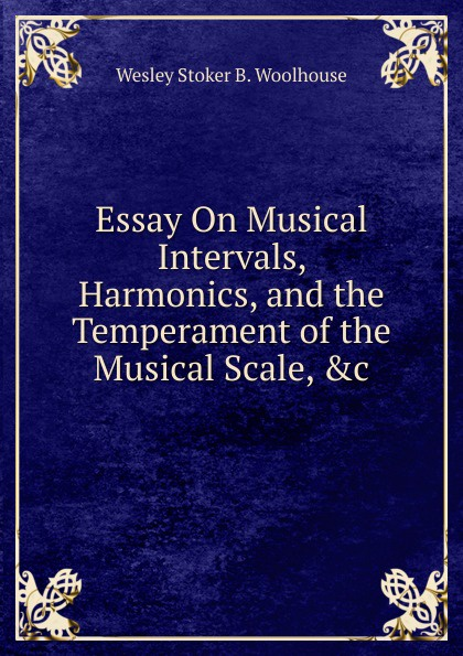 цена Wesley Stoker B. Woolhouse Essay On Musical Intervals, Harmonics, and the Temperament of the Musical Scale, .c онлайн в 2017 году