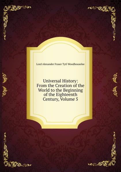 все цены на Alexander Fraser Tytler Universal History: From the Creation of the World to the Beginning of the Eighteenth Century, Volume 5 онлайн