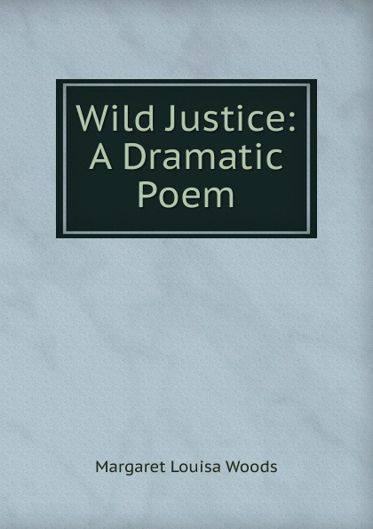 лучшая цена Margaret Louisa Woods Wild Justice: A Dramatic Poem