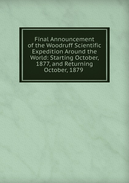Final Announcement of the Woodruff Scientific Expedition Around the World: Starting October, 1877, and Returning October, 1879 . the october country