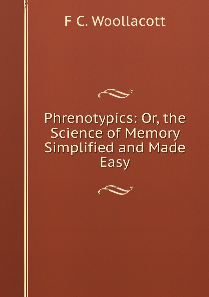 F.C. Woollacott Phrenotypics: Or, the Science of Memory Simplified and Made Easy deb o dell soil science simplified