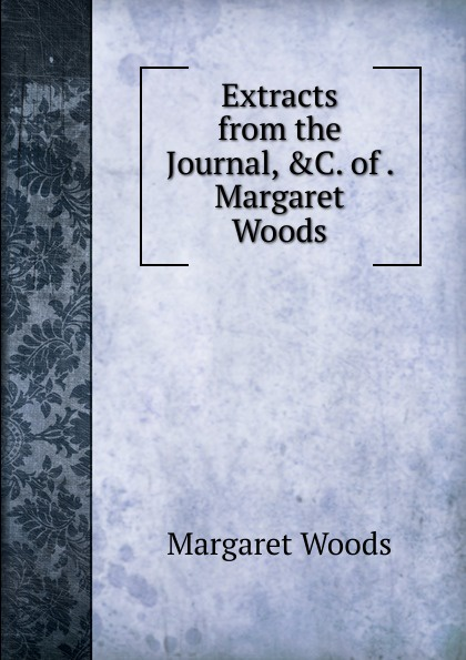 лучшая цена Margaret Woods Extracts from the Journal, .C. of . Margaret Woods