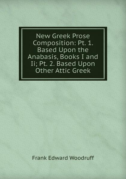 Фото - Frank Edward Woodruff New Greek Prose Composition: Pt. 1. Based Upon the Anabasis, Books I and Ii; Pt. 2. Based Upon Other Attic Greek 10pcs lot pic18f45k20 i pt pic18f45k20 original electronic ic kit