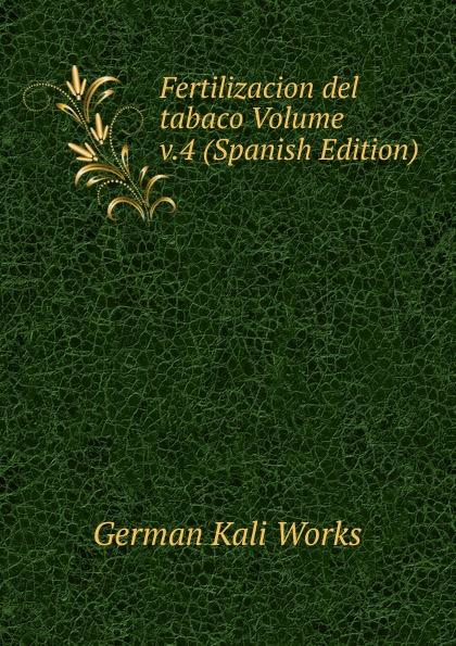 German Kali Works Fertilizacion del tabaco Volume v.4 (Spanish Edition) цена в Москве и Питере