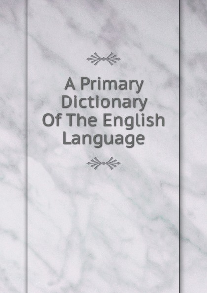 A Primary Dictionary Of The English Language w chambers etymological dictionary of the english language