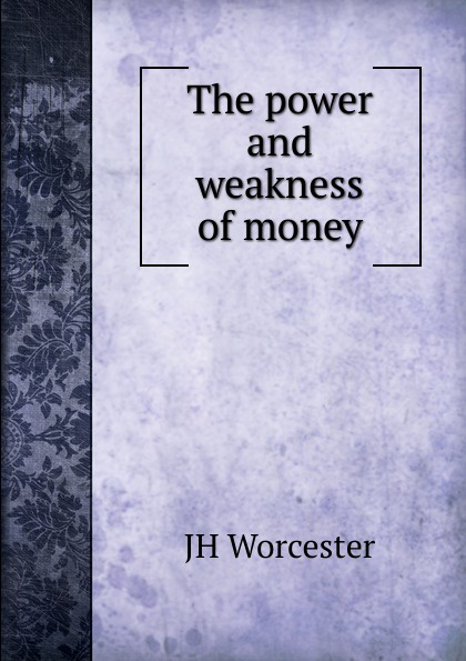 JH Worcester The power and weakness of money citizen hughes the power the money and the madness
