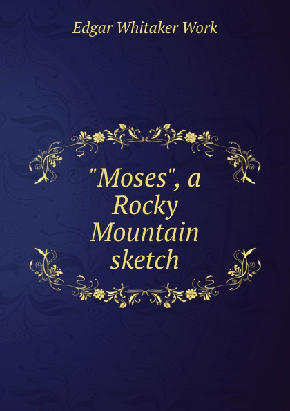 Edgar Whitaker Work Moses, a Rocky Mountain sketch cindi myers rocky mountain rescue