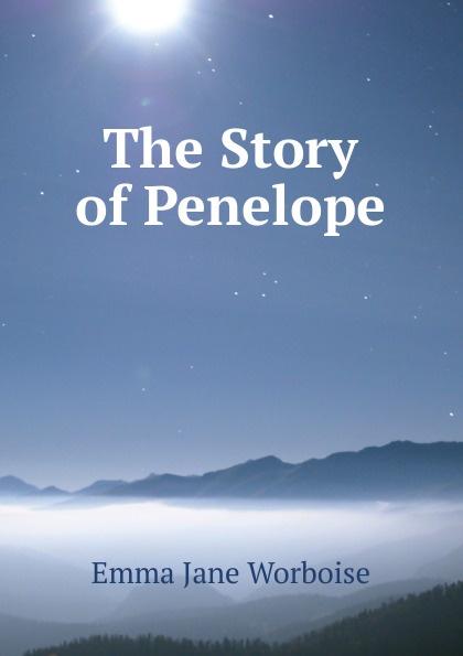 Emma Jane Worboise The Story of Penelope все цены