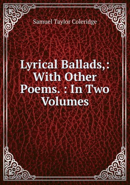 Samuel Taylor Coleridge Lyrical Ballads,: With Other Poems. : In Two Volumes samuel brooks poems ballads and songs