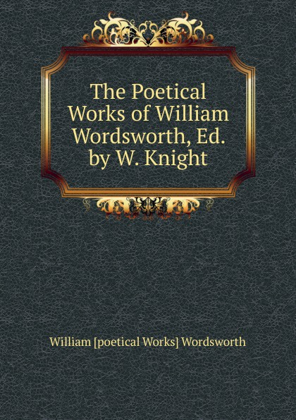 William poetical Works Wordsworth The Poetical Works of William Wordsworth, Ed. by W. Knight william collins the poetical works