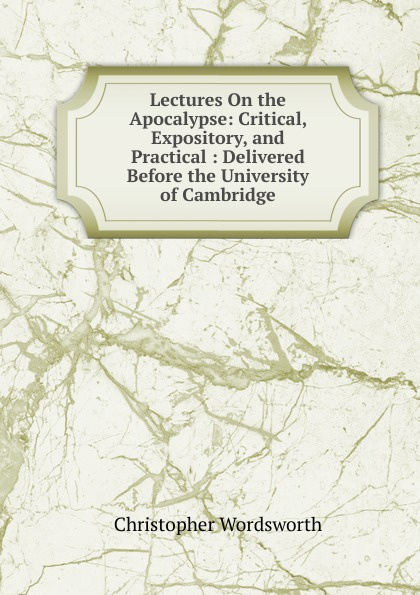 Christopher Wordsworth Lectures On the Apocalypse: Critical, Expository, and Practical : Delivered Before the University of Cambridge love christopher charles scriptural latin plays of the renaissance and milton s cambridge manuscript