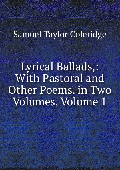 Samuel Taylor Coleridge Lyrical Ballads,: With Pastoral and Other Poems. in Two Volumes, Volume 1 samuel lover metrical tales and other poems
