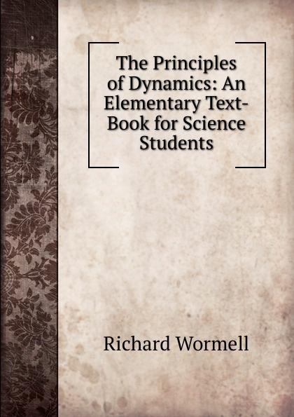 цены на Richard Wormell The Principles of Dynamics: An Elementary Text-Book for Science Students.  в интернет-магазинах