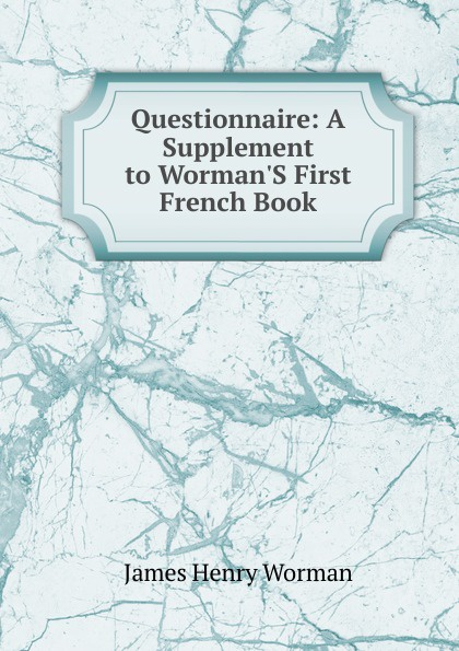 James Henry Worman Questionnaire: A Supplement to Worman.S First French Book zacharias greg w a companion to henry james