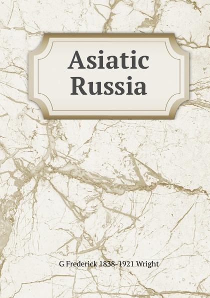 G Frederick 1838-1921 Wright Asiatic Russia asiatic