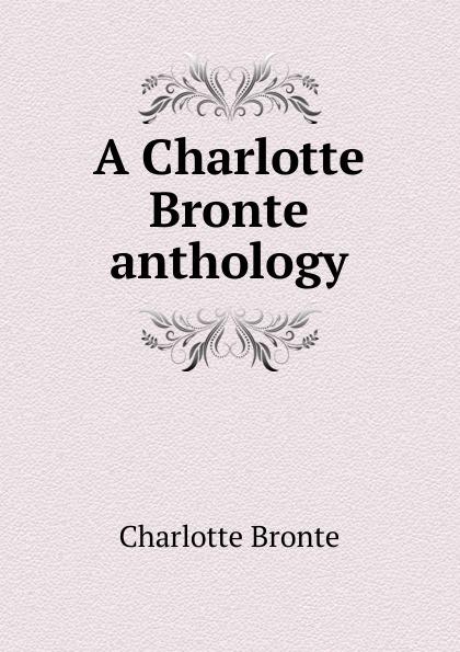 Charlotte Brontë A Charlotte Bronte anthology charlotte brontë emma