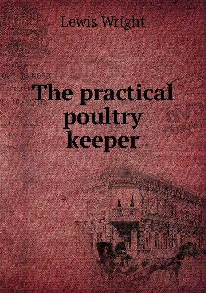 Wright Lewis The practical poultry keeper h will practical poultry culture