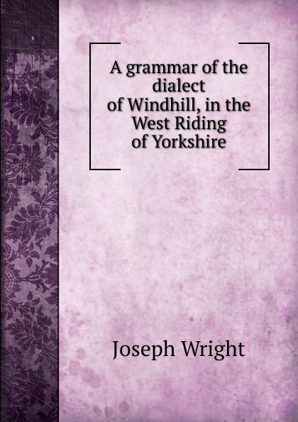 J. Wright A grammar of the dialect of Windhill, in the West Riding of Yorkshire недорго, оригинальная цена